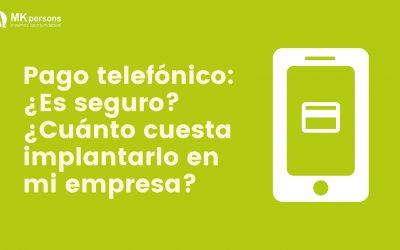 Pago telefónico PCI en mi empresa: ¿Qué es? ¿Para qué sirve? ¿Es seguro?