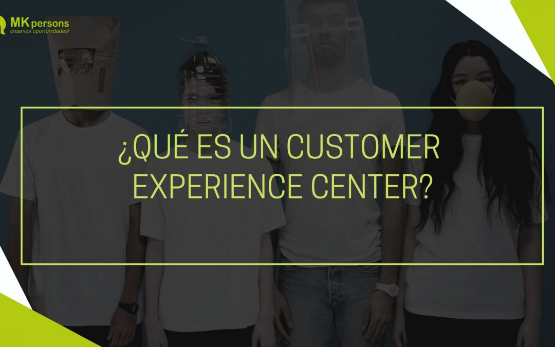 ¿Qué es un Customer Experience Center?